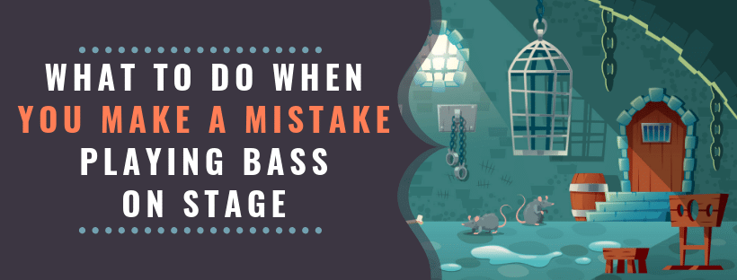 What To Do When You Make A Mistake Playing Bass On Stage