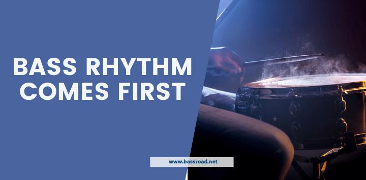 Bass Rhythm Comes First